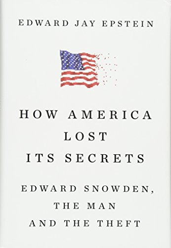 Book cover for: How America Lost Its Secrets: Edward Snowden, the Man and the Theft