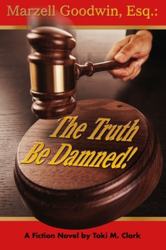 Marzell Goodwin, Esq.: The Truth Be Damned!