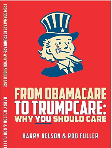 From ObamaCare to TrumpCare: Why You Should Care