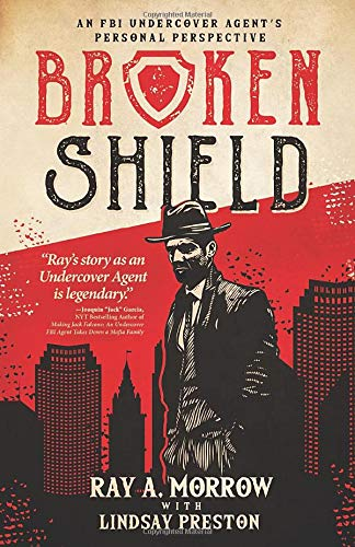 Broken Shield: An FBI Undercover Agent's Personal Perspective