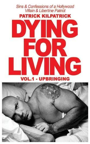 Dying for Living: Sins & Confessions of a Hollywood Villain & Libertine Patriot - Vol. One Upbringing
