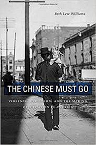 The Chinese Must Go: Violence, Exclusion, and the Making of the Alien in America