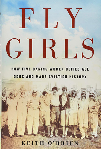 The Fly Girls: How Five Daring Women Defied All Odds and Made Aviation History